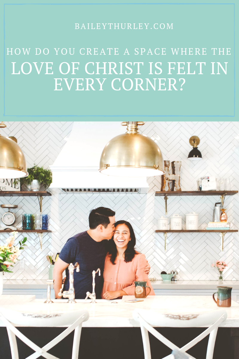 How do you create a space where the love of Christ is felt in every corner?