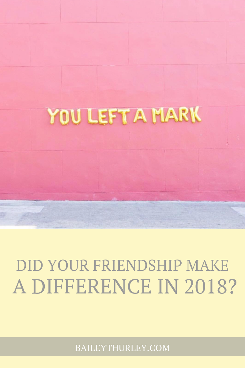Did Your Friendship Make a Difference in 2018?