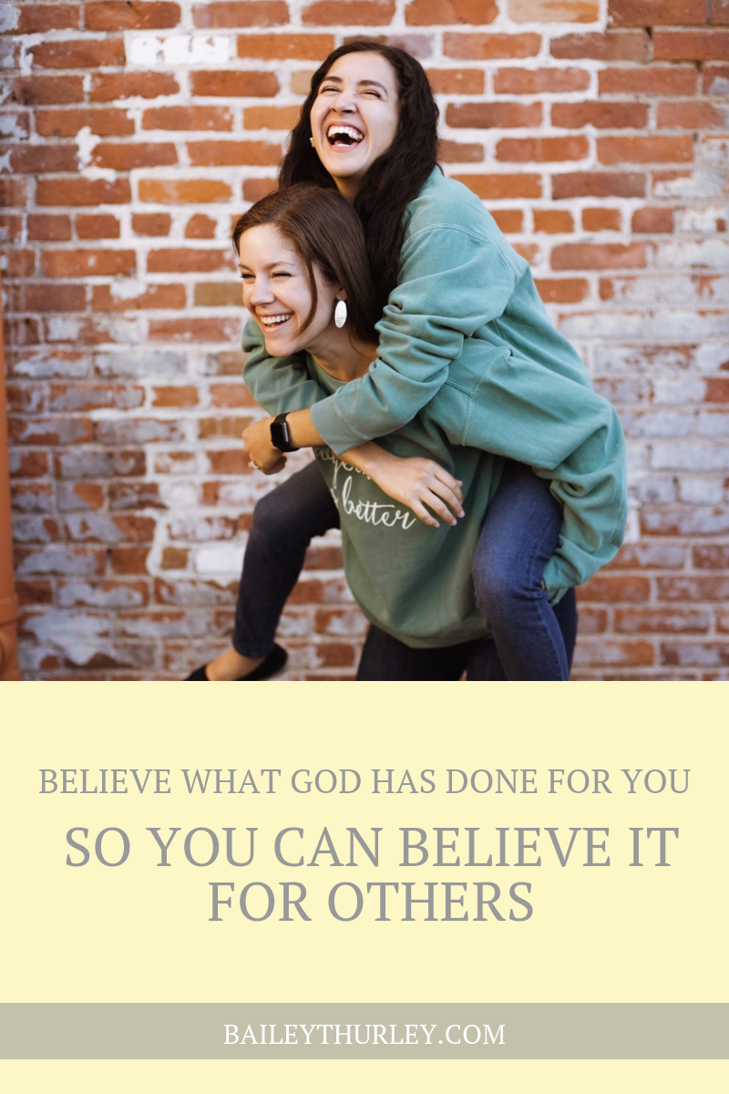 Believe What God Has Done for You so You Can Believe it for Others