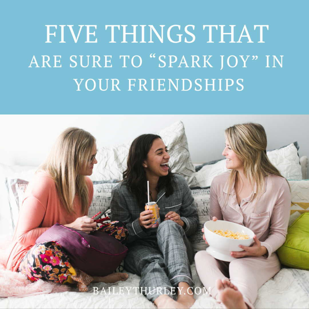"""5 Things that are Sure to """"Spark Joy"""" in Your Friendships"""