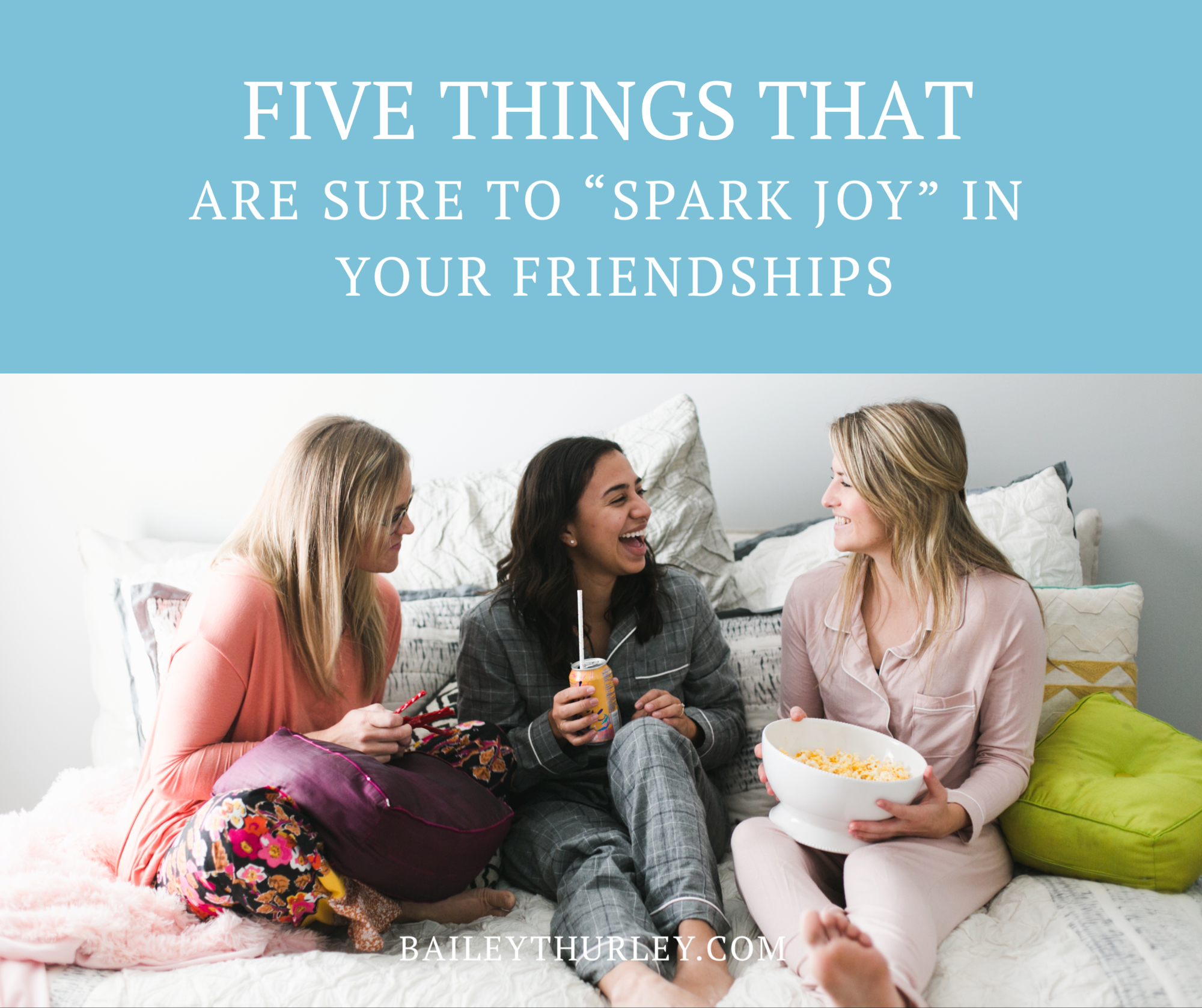 "5 THINGS THAT ARE SURE TO ""SPARK JOY"" IN YOUR FRIENDSHIPS"