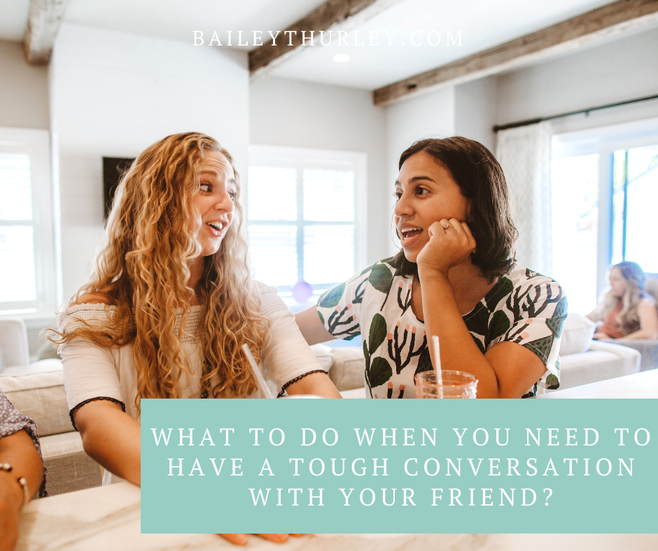 What to do when you need to have a tough-love conversation with your friend?