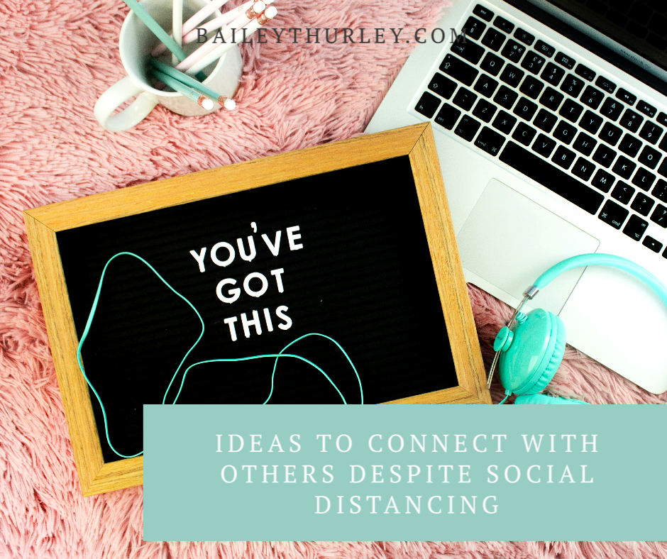 Ideas to Connect with Others Despite Social Distancing