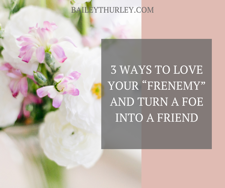 "Three Ways to Love Your ""Frenemy"" and Turn a Foe into a Friend"