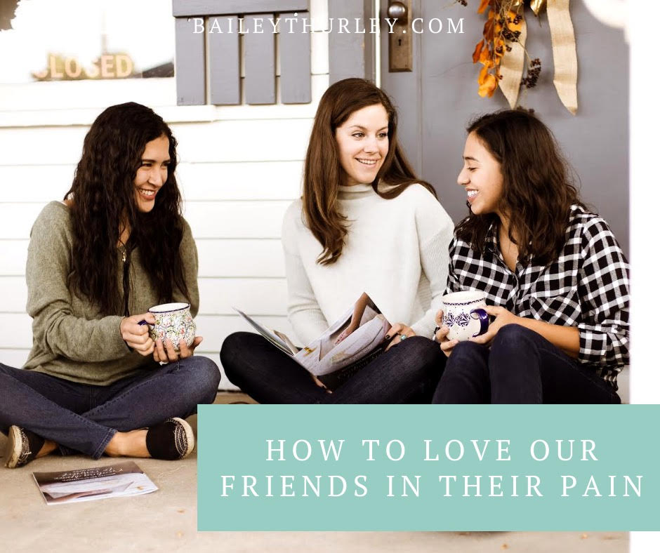 How To Love Our Friends In Their Pain–a true story