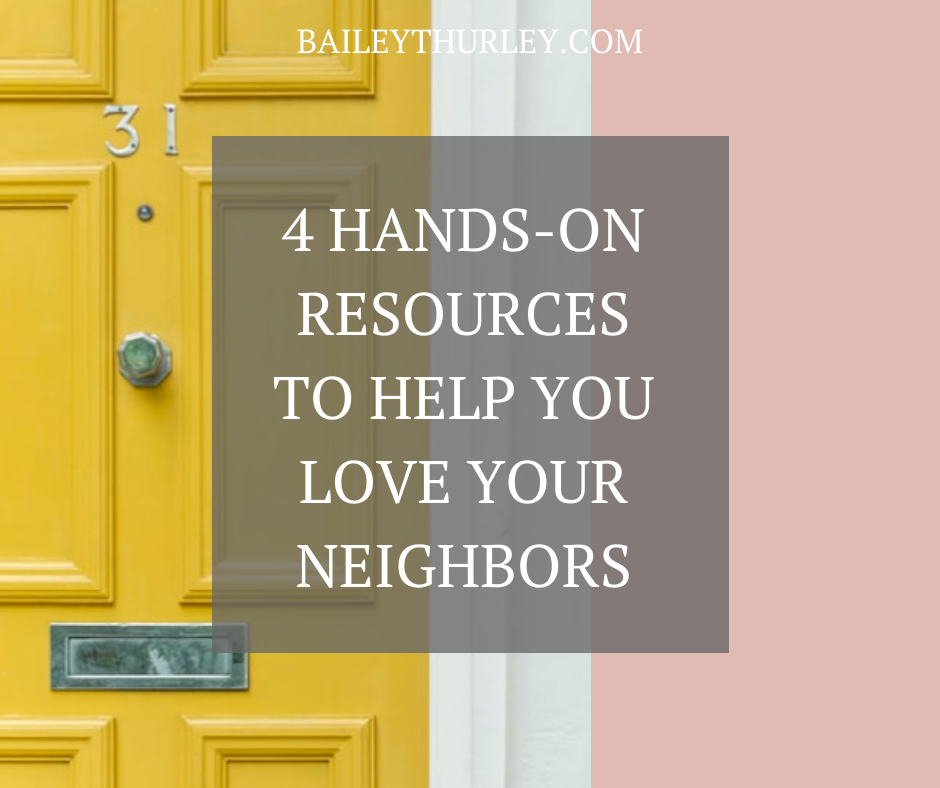 4 Hands-On Resources to help you Love Your Neighbors