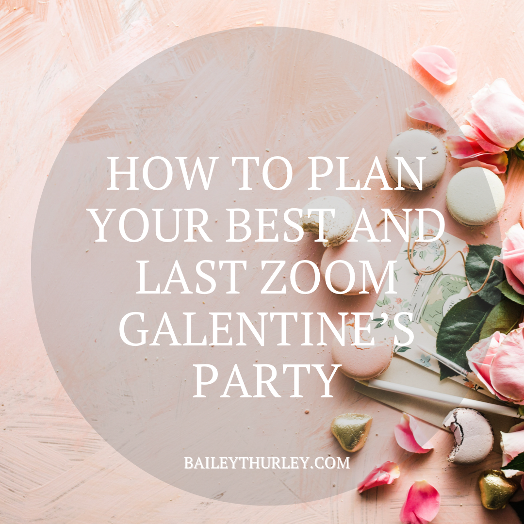 How to plan your BEST and last Zoom Galentine's Party