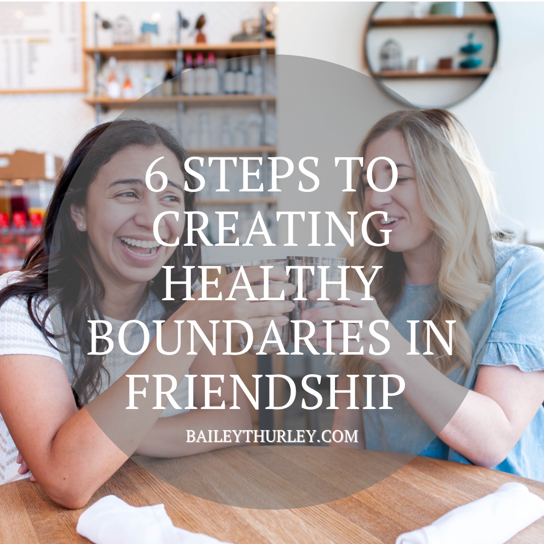 6 Steps to Creating Healthy Boundaries in Friendship
