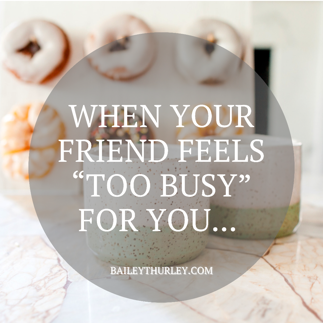 """When your friend feels """"too busy"""" for you…"""